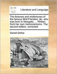 The fortunes and misfortunes of the famous Moll Flanders, & c. who was born in Newgate, . Written from her own memorandums. The second edition, corrected. - Daniel Defoe
