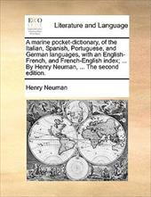 A   Marine Pocket-Dictionary, of the Italian, Spanish, Portuguese, and German Languages, with an English-French, and French-Englis - Neuman, Henry