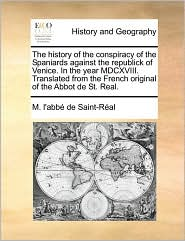 The History of the Conspiracy of the Spaniards Against the Republick of Venice. in the Year MDCXVIII. Translated from the French Original of the Abbot
