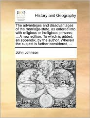 The advantages and disadvantages of the marriage-state, as entered into with religious or irreligious persons; ... A new edition. To which is added, an appendix, by the author. Wherein the subject is further considered, ...