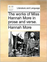 The works of Miss Hannah More in prose and verse. - Hannah More