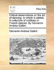 Critical Observations on the Art of Dancing; To Which Is Added, a Collection of Cotillons or French Dances. by Giovanni-Andrea Gallini. - Giovanni-Andrea Gallini