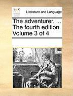 The Adventurer. ... the Fourth Edition. Volume 3 of 4