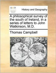 A philosophical survey of the south of Ireland, in a series of letters to John Watkinson, M.D.