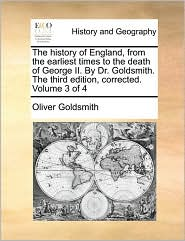 The history of England, from the earliest times to the death of George II. By Dr. Goldsmith. The third edition, corrected. Volume 3 of 4 - Oliver Goldsmith