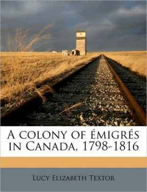 A Colony of Migr S in Canada, 1798-1816