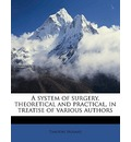 A System of Surgery, Theoretical and Practical, in Treatise of Various Authors Volume 2 - Timothy Holmes