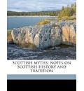 Scottish Myths; Notes on Scottish History and Tradition - Robert Craig Maclagan