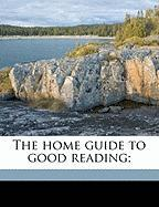 The Home Guide to Good Reading;