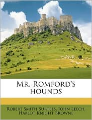 Mr. Romford's Hounds - Robert Smith Surtees, John Leech, Hablot Knight Browne