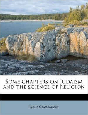 Some Chapters On Judaism And The Science Of Religion - Louis Grossmann