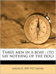 Three men in a boat: (to say nothing of the dog) - Jerome K. 1859-1927 Jerome