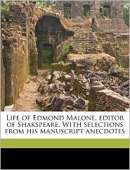 Life Of Edmond Malone, Editor Of Shakspeare. With Selections From His Manuscript Anecdotes - James Prior