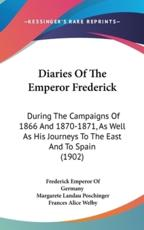 Diaries of the Emperor Frederick - Frederick Emperor of Germany