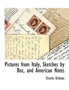 Pictures from Italy, Sketches by Boz, and American Notes - Dickens, Charles