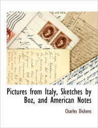 Pictures From Italy, Sketches By Boz, And American Notes - Charles Dickens