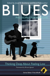 Blues - Philosophy for Everyone: Thinking Deep About Feeling Low - Jesse R. Steinberg