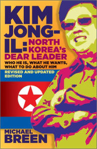 Kim Jong-Il, Revised and Updated: Kim Jong-il: North Korea's Dear Leader, Revised and Updated Edition - Michael Breen