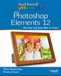 Teach Yourself VISUALLY Photoshop Elements 12 - Mike Wooldridge