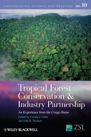 Tropical Forest Conservation and Industry Partnership: An Experience from the Congo Basin - Connie J. Clark (Editor), John R. Poulsen (Editor)