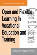 Open and Flexible Learning in Vocational Education and Training - Calder, Judith, McCollum, Ann (both Open and Distance Learning Trainers, The Open University, Milton Keynes)