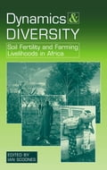 Dynamics and Diversity: Soil Fertility and Farming Livelihoods in Africa - Scoones, Ian