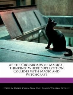 At the Crossroads of Magical Thinking: Where Superstition Collides with Magic and Witchcraft