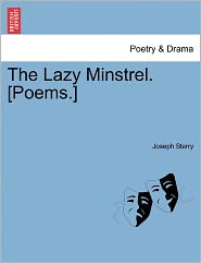 The Lazy Minstrel. [Poems.] - Joseph Sterry
