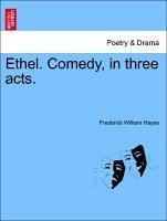Ethel. Comedy, in three acts. - Hayes, Frederick William