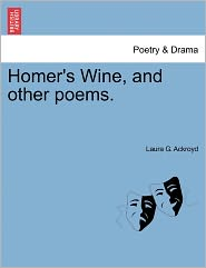 Homer's Wine, And Other Poems. - Laura G. Ackroyd
