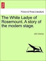 The White Ladye of Rosemount. A story of the modern stage. - Coleman, John