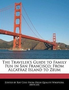 The Traveler's Guide to Family Fun in San Francisco: From Alcatraz Island to Zeum - Cole, Ray