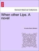 When other Lips. A novel - Maillard, Annette Marie