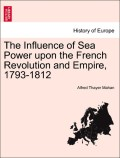 Mahan, Alfred Thayer: The Influence of Sea Power upon the French Revolution and Empire, 1793-1812. Vol. II
