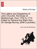 Churchill, John;Murray, Bart: The Letters and Dispatches of John Churchill, first Duke of Marlborough, from 1702 to 1712. Edited by General the Right Hon. Sir George Murray. [With a portrait.] vol. II