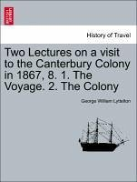 Two Lectures on a visit to the Canterbury Colony in 1867, 8. 1. The Voyage. 2. The Colony - Lyttelton, George William