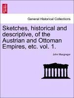 Sketches, historical and descriptive, of the Austrian and Ottoman Empires, etc. vol. 1. - Macgregor, John