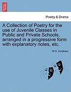 A Collection of Poetry for the Use of Juvenile Classes in Public and Private Schools, Arranged in a Progressive Form with Explanatory Notes, Etc.