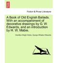 A Book of Old English Ballads. with an Accompaniment of Decorative Drawings by G. W. Edwards, and an Introduction by H. W. Mabie. - Hamilton Wright Mabie