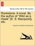 Anonymous;Macquoid, Katharine Sarah: Rookstone. A novel. By the author of Wild as a Hawk [K. S. Macquoid], etc. Vol. I