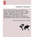 A Journey to the Source of the River Oxus. by Captain John Wood ... New Edition, Edited by His Son (Alexander Wood). with an Essay on the Geography of the Valley of the Oxus. by Colonel Henry Yule, C.B. with Maps. - John Wood