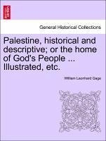 Palestine, historical and descriptive or the home of God's People ... Illustrated, etc. - Gage, William Leonhard