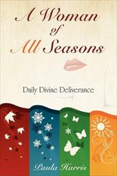 A Woman of All Seasons: Daily Divine Deliverance - Harris, Paula