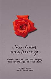 This Book Has Feelings: Adventures in the Philosophy and Psychology of Your Mind - Scott, Neil / Mann, Sandi / Picard, Michael