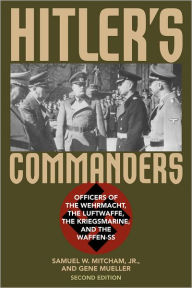 Hitler's Commanders: Officers of the Wehrmacht, the Luftwaffe, the Kriegsmarine, and the Waffen-SS - Samuel W. Mitcham Jr.
