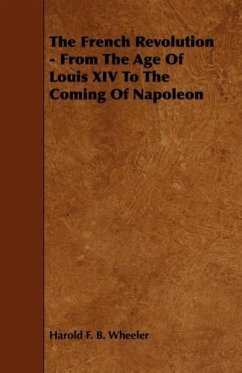 The French Revolution - From The Age Of Louis XIV To The Coming Of Napoleon - Wheeler, Harold F. B.