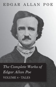 The Complete Works Of Edgar Allan Poe; Tales 4 - Edgar Allan Poe