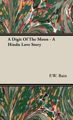 A Digit of the Moon - A Hindu Love Story - Bain, F. W.