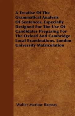 A Treatise Of The Grammatical Analysis Of Sentences, Especially Designed For The Use Of Candidates Preparing For The Oxford And Cambridge Local Examinations, London University Matriculation - Ramsay, Walter Marlow