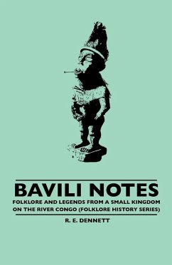 Bavili Notes - Folklore And Legends From A Small Kingdom On The River Congo (Folklore History Series) - Dennett, R. E.